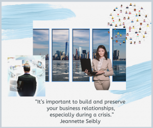 """""""It's important to build and preserve your business relationships, especially during a crisis."""" Jeannette Seibly"""